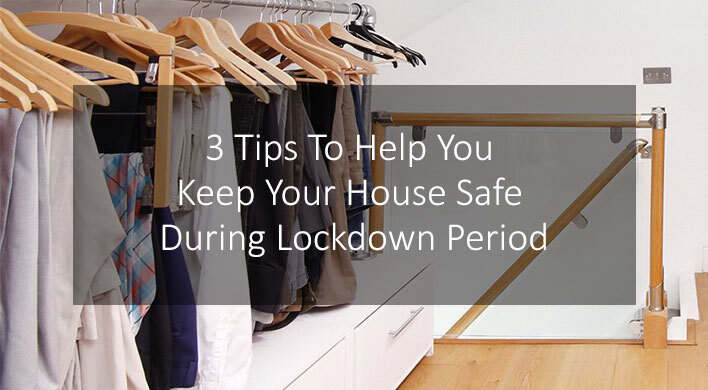 3 tips to help you keep your house safe during lockdown period