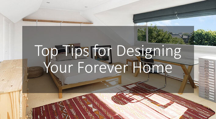 Top Tips for Designing Your Forever Home